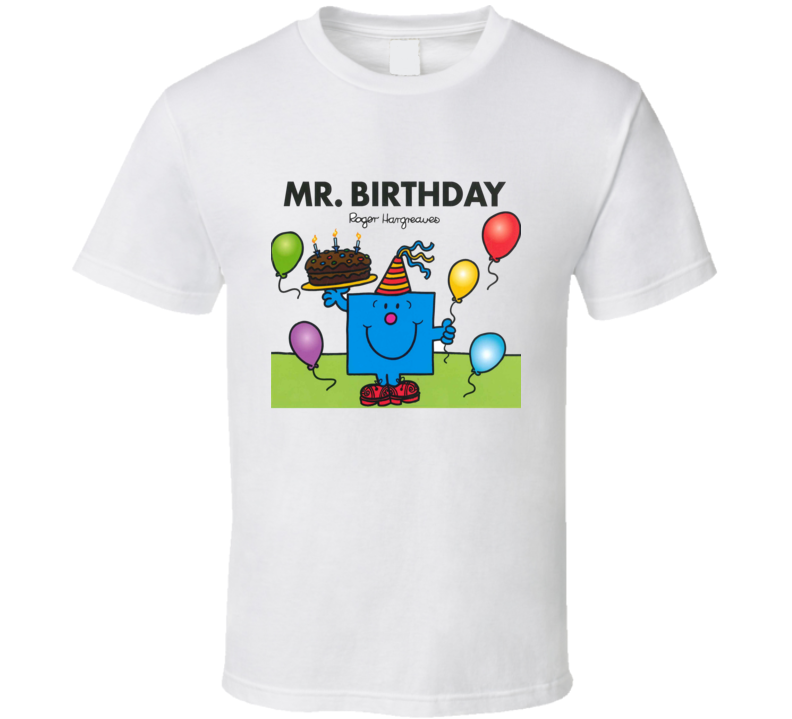 Mr Birthday Character From Mr Men Book Series Fan T Shirt