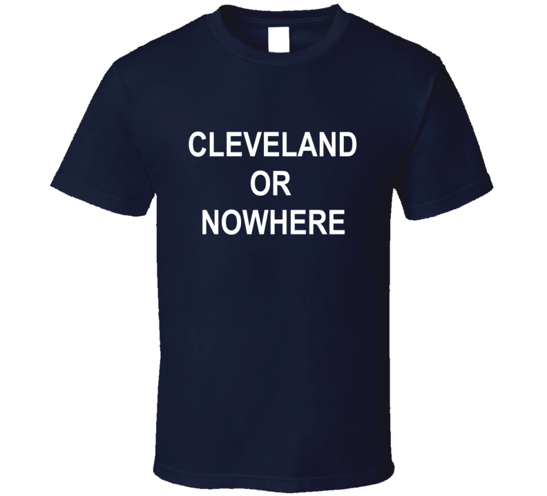 Cleveland Or Nowhere Worn By LeBron James T Shirt