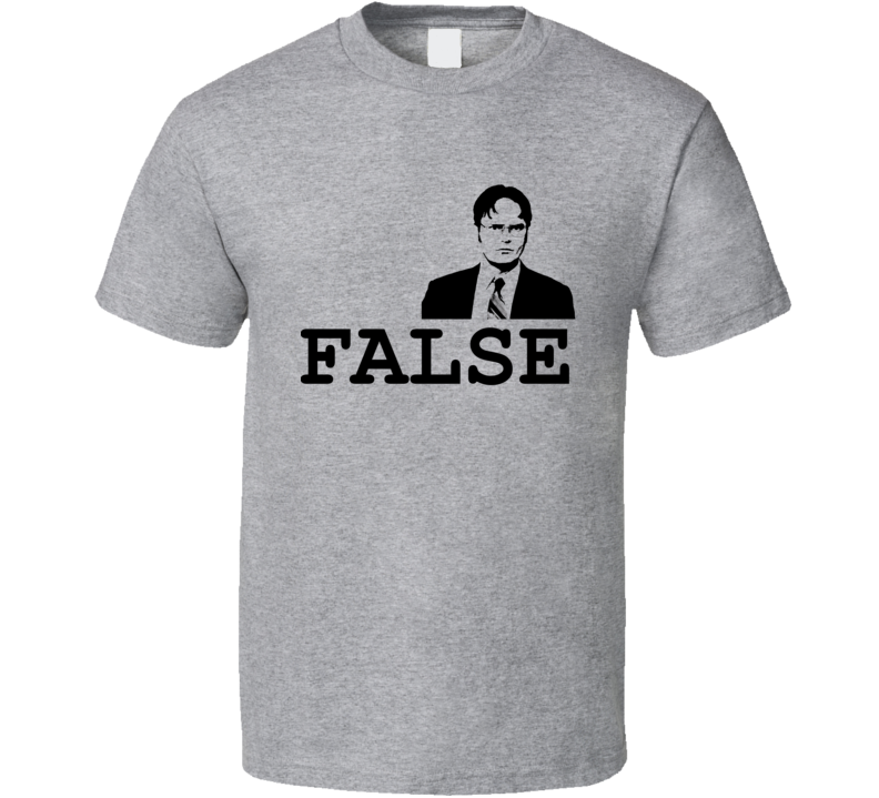f99a2f909 False Funny Dwight Schrute Quote From The Office TV Show T Shirt