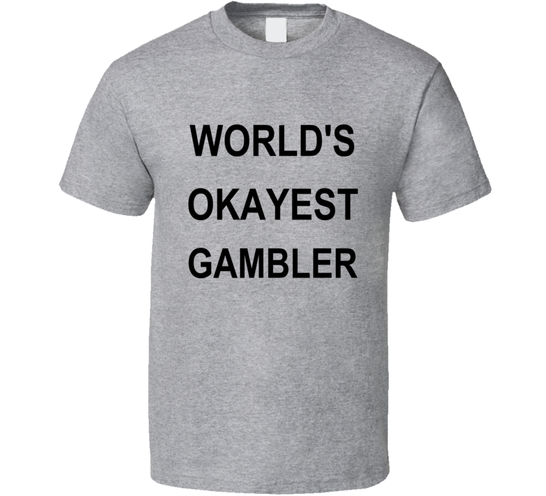 World's Okayest Gambler Funny Custom Shirt