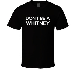 Don't Be A Whitney Funny Personalized Shirt