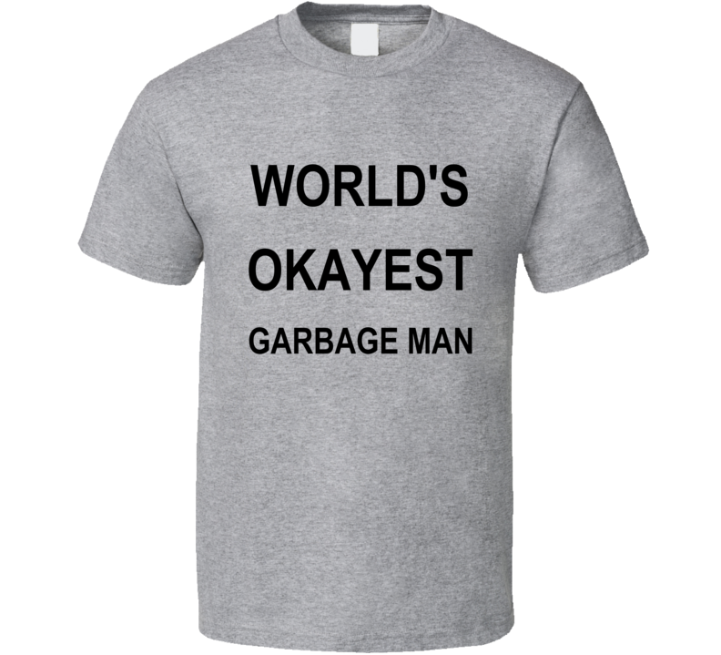World's Okayest Garbage Man Funny Custom Shirt