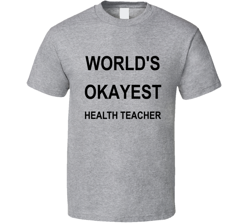 World's Okayest Health Teacher Funny Custom Shirt